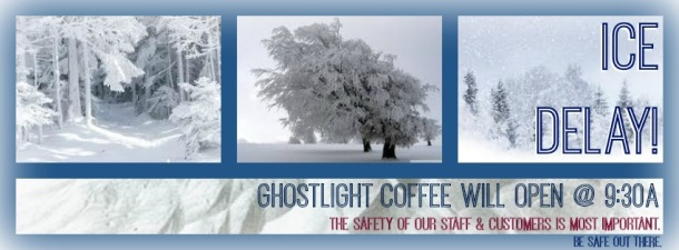 Bad Weather = Late Opening for Ghostlight Today (9:30a)